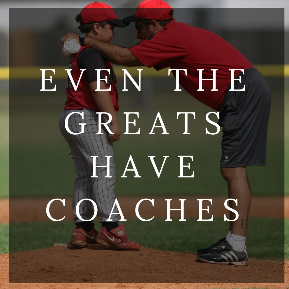Even The Greats Have Coaches -