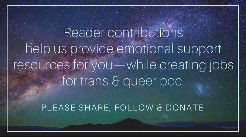 We can't continue publishing without community support! Articles and artwork like these are only possible through your contributions. Please donate today to sustain the work of artists, writers, healers, and everyday QTPoC.