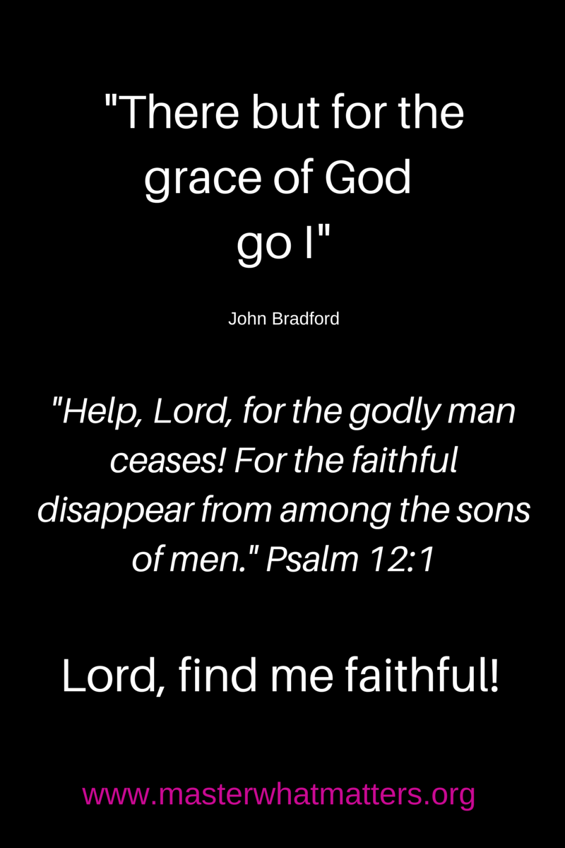 There but for the grace of God go I_