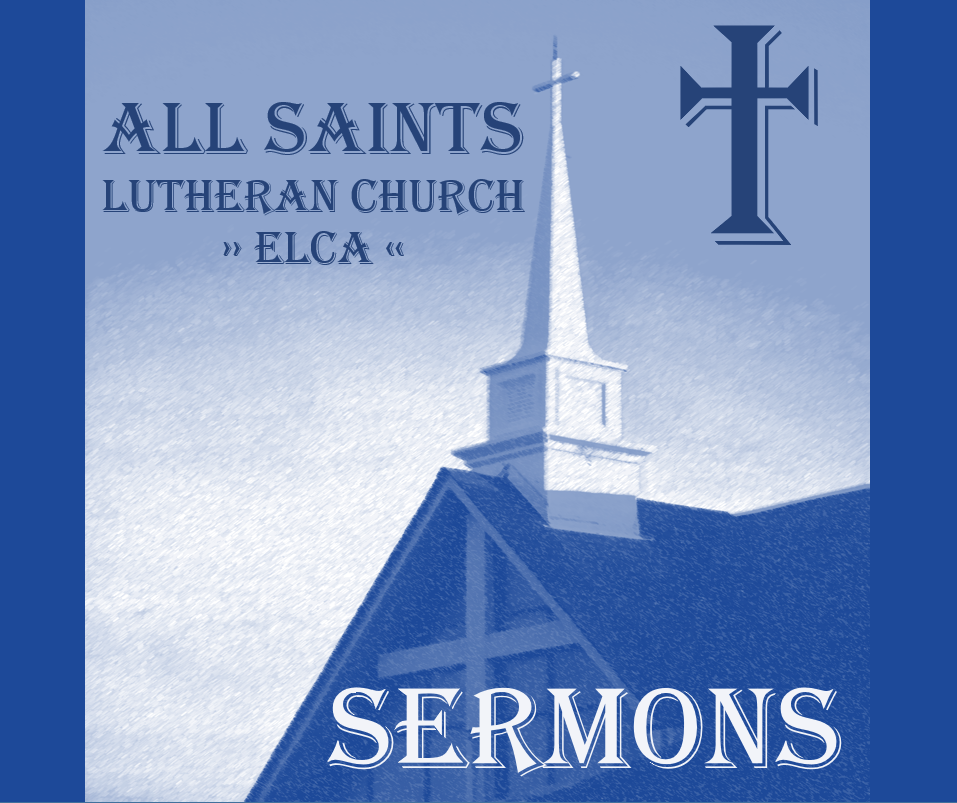 All Saints Lutheran Church Sermons