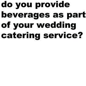 We can provide beverages as an add-on to your catering packages. The reason we do not include beverages is that many venues will aim to supply you beverages and will often charge corkage fees for bringing your own drinks. This is something we are happy to negotiate with your venue on your behalf.