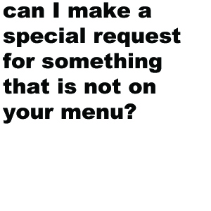 Of course you can. We love to be challenged - if you have a particular recipe, we'd love to try that too.