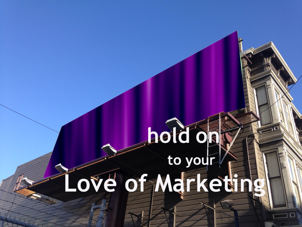 Hold On to Your Love of Marketing.png