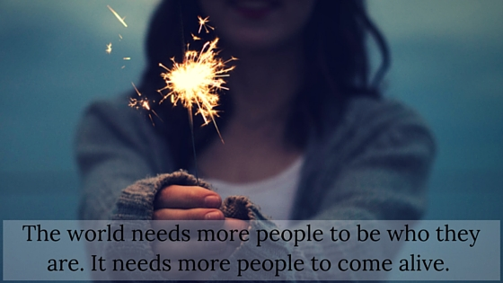The-world-needs-more-people-to-be-who-they-are.-It-needs-more-people-to-come-alive..jpg