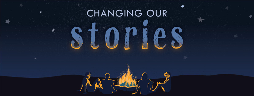 Changing Our Stories