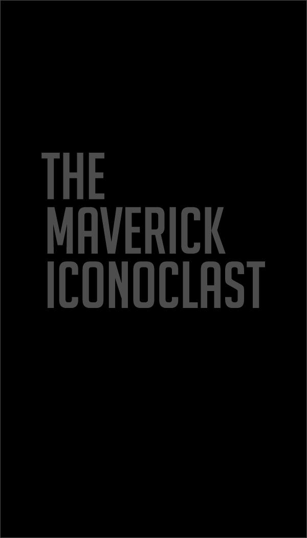 The Maverick Iconoclast