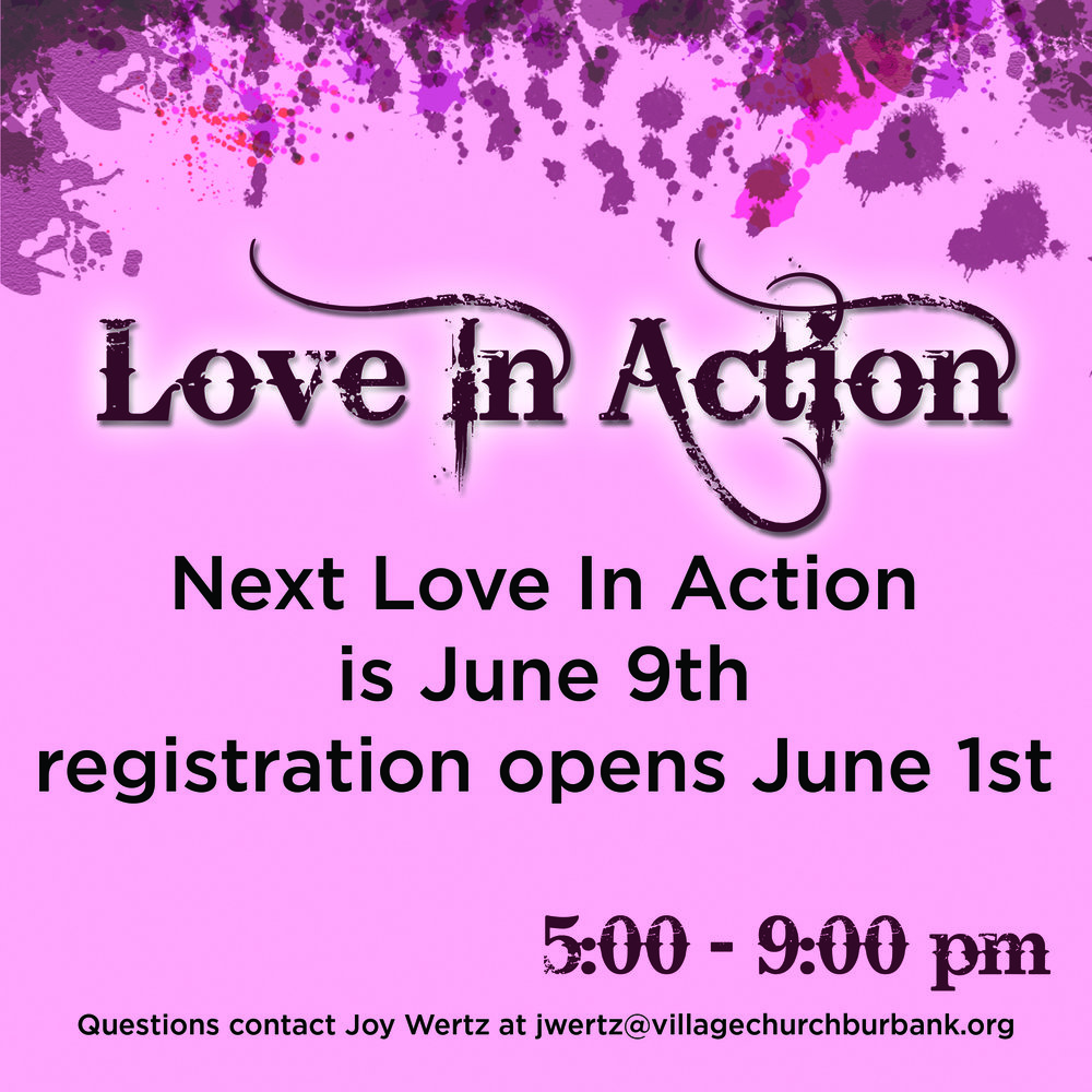 To sign up for love in action please click on the image above to email Joy wertz at jwertz@villagechurchburbank.org.