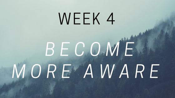 week 4 become more aware