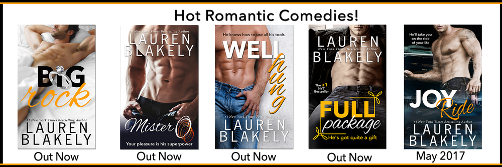 And don't miss Lauren Blakely's other standalone Romantic Comedies!   BIG ROCK  ~  MISTER O  ~  WELL HUNG  ~  FULL PACKAGE  ~  JOY RIDE