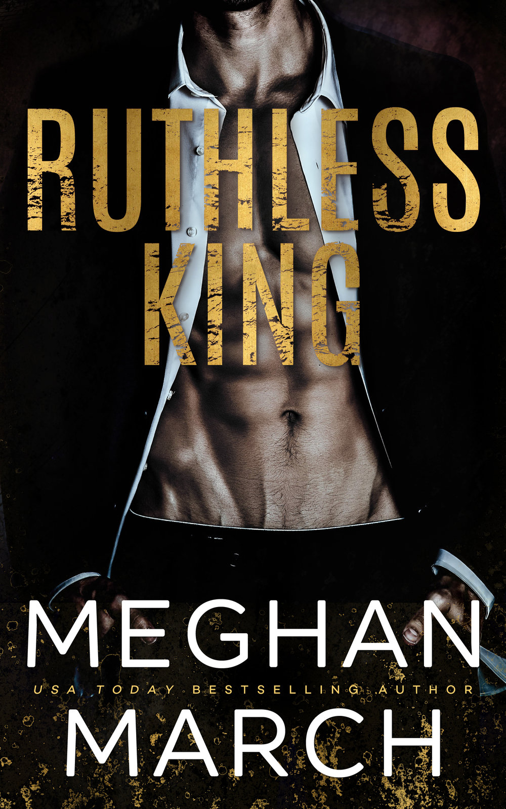RUTHLESS KING ~ Mount Trilogy Book 1    Get ready for the darker and dirtier side of New Orleans with a brand new alpha romance from USA Today bestselling author Meghan March.  New Orleans belongs to me.  You don't know my name, but I control everything you see—and all the things you don't.  My reach knows no bounds, and my demands are always met.  I didn't need to loan money to a failing family distillery, but it amuses me to have them in my debt.  To have her in my debt.  She doesn't know she caught my attention.  She should've been more careful.  I'm going to own her. Consume her. Maybe even keep her.  It's time to collect what I'm owed.  Keira Kilgore, you're now the property of Lachlan Mount.  *Ruthless King is book one of the Mount Trilogy*     Amazon US  ⇢    Amazon UK  ⇢    Amazon Paperback  ⇢      iBooks  ⇢    B&N ⇢    Kobo