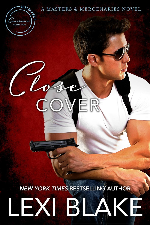 CLOSE COVER by Lexi Blake    Amazon:    https://amzn.to/2EgPvR7  B&N:  http://bit.ly/2BAVPoN  iBooks:    https://apple.co/2q2FIsK  Kobo:  http://bit.ly/2Ezr6ag  Google Play:  http://bit.ly/2vH8kvW