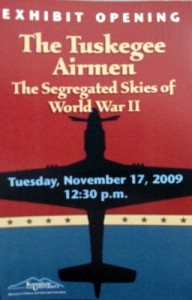 """The Tuskegee Airmen: The Segregated Skies of WWII"" opens Nov. 17, 2009."
