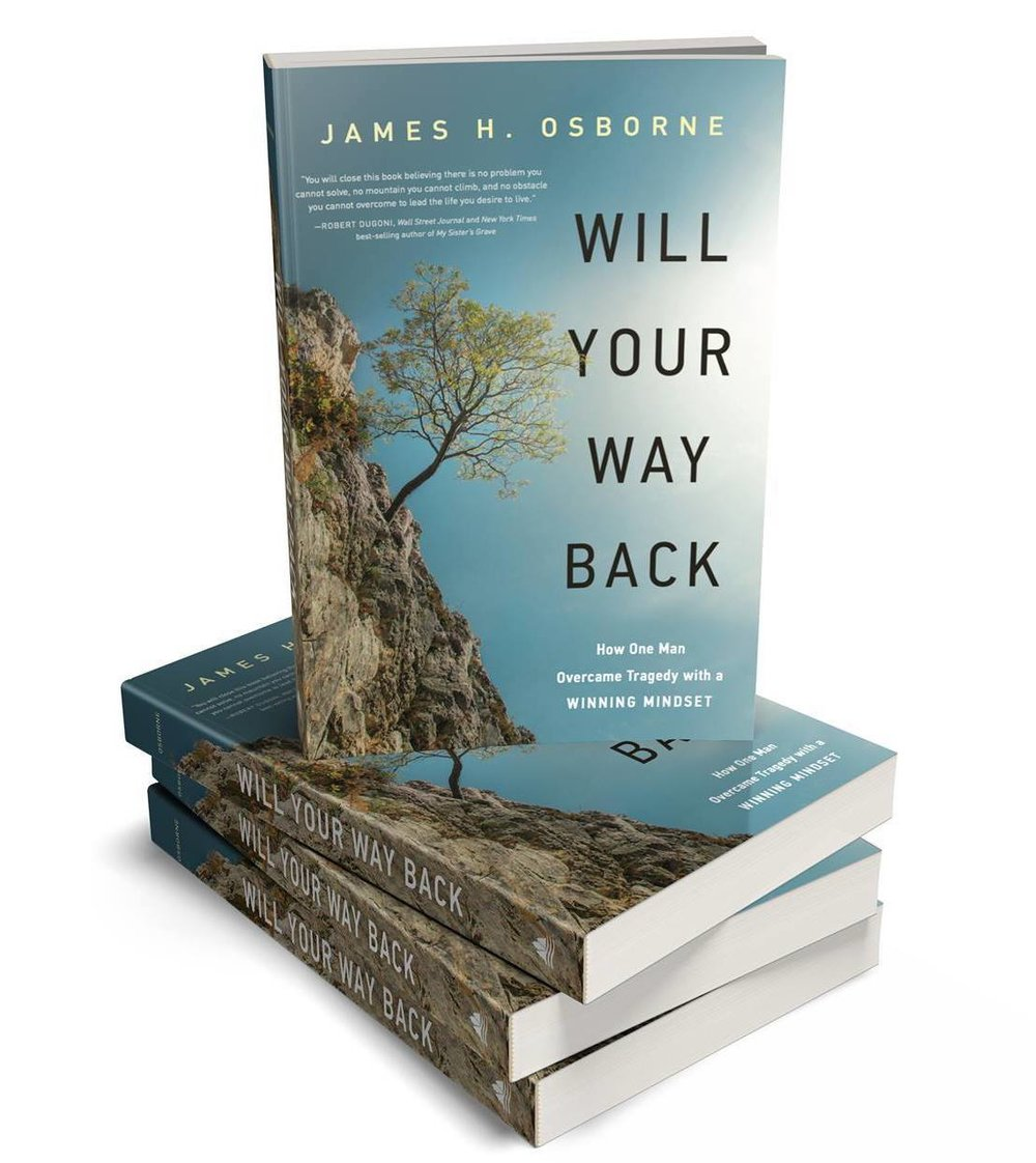 James H. Osborne Will Your Way Back How One Man Overcome Tragedy with a WINNING MINDSET