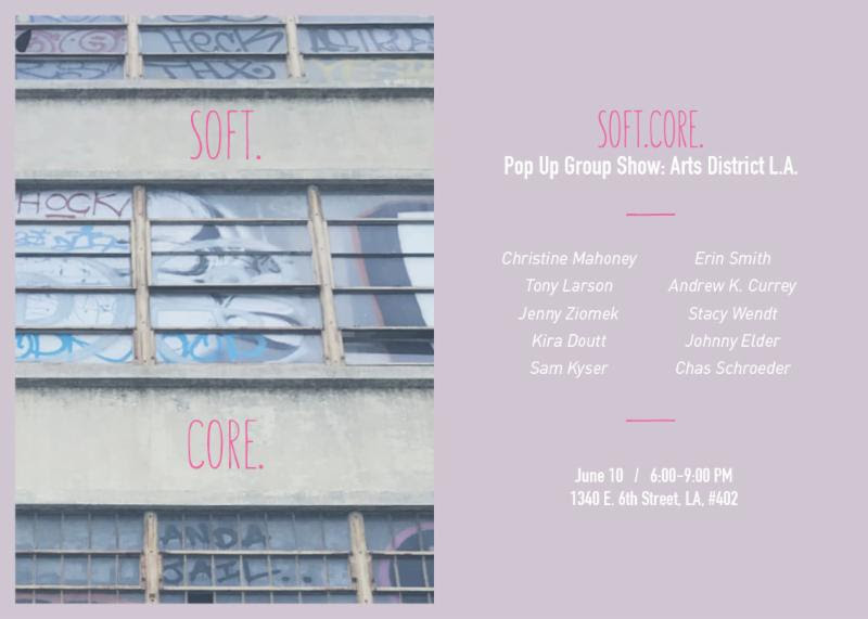 soft.core.LA Pop Up Group Show , Arts District, Los Angeles, June 2017