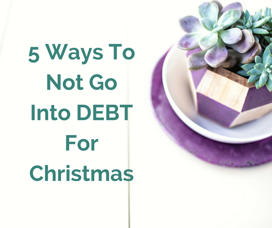 5 Ways To Not Go Into DEBT For Christmas.jpg