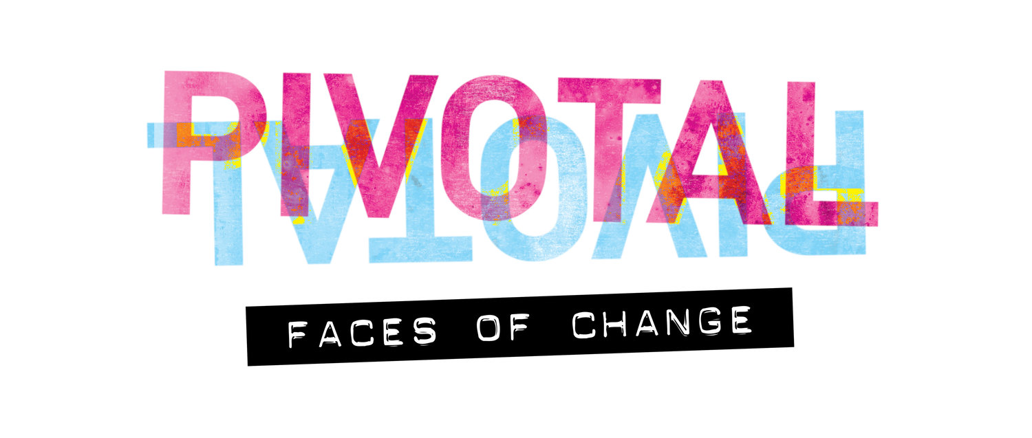pivotal faces of change