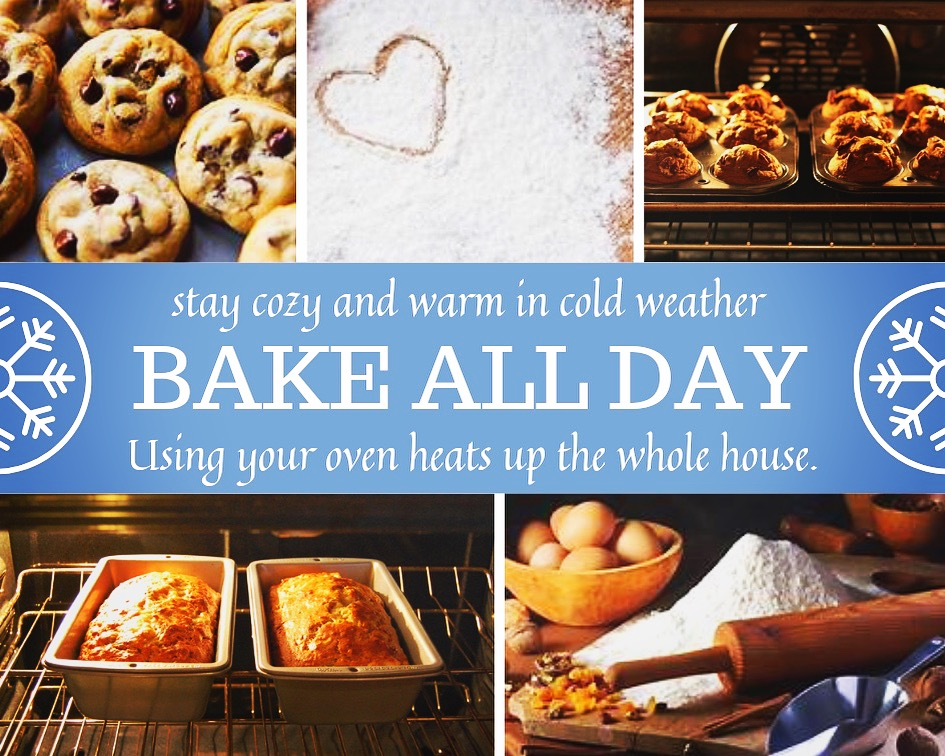 A simple way to keep warm in cold and snowy weather is to bake. The oven actually heats up your home. Plus what says warm and cozy more than the fragrance of chocolate chip cookies or freshly baked bread? Invite your neighbor over to enjoy, another added.bonus, the more people in the house- the more heat generated. It's a win win