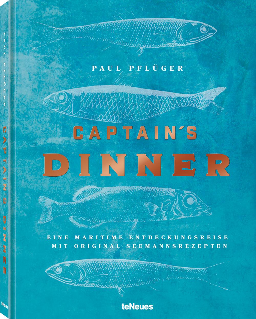 © Captain's Dinner - Eine maritime Entdeckungsreise mit original Seemannsrezepten - Paul Pflüger, erschienen bei teNeues, € 35,  www.teneues.com