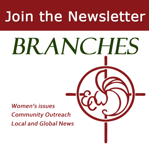 Branches Newsletter - Stay connected with our monthly electronic newsletter. We discuss women's issues and highlight the work of women around the world.Every month we highlight news and happening within the extended Episcopal community. Our stories focus on the accomplishments of women and girls doing God's work; as well as a chance to learn more about the members who make up the ECW board and staff.If you would like to contribute to the newsletter please contact Karen Patterson, ECW President.