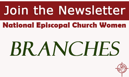 Branches Newsletter - Every month the ECW publishes a digital newsletter. The publication focuses on the achievements of women within the Episcopal community as well as presents social issues affecting all women.Back issues of the newsletter may be accessed via the newsletter archive page.Subscribe to the newsletter
