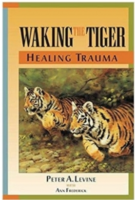 Waking the Tiger: Healing Trauma by Peter A. Levine, PhD