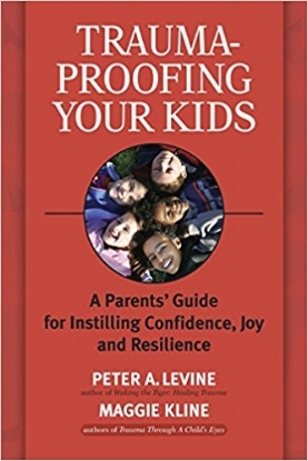 Trauma-Proofing Your Kids by Peter A. Levine, PhD