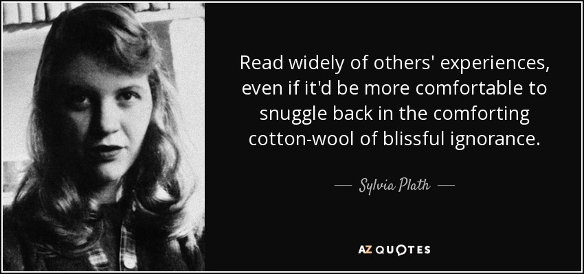 quote-read-widely-of-others-experiences-even-if-it-d-be-more-comfortable-to-snuggle-back-in-sylvia-plath-72-37-42.jpg