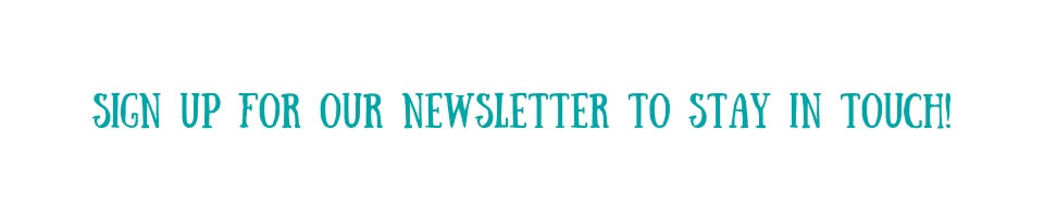 Sign up for our newsletter to stay in touch!(1).jpg