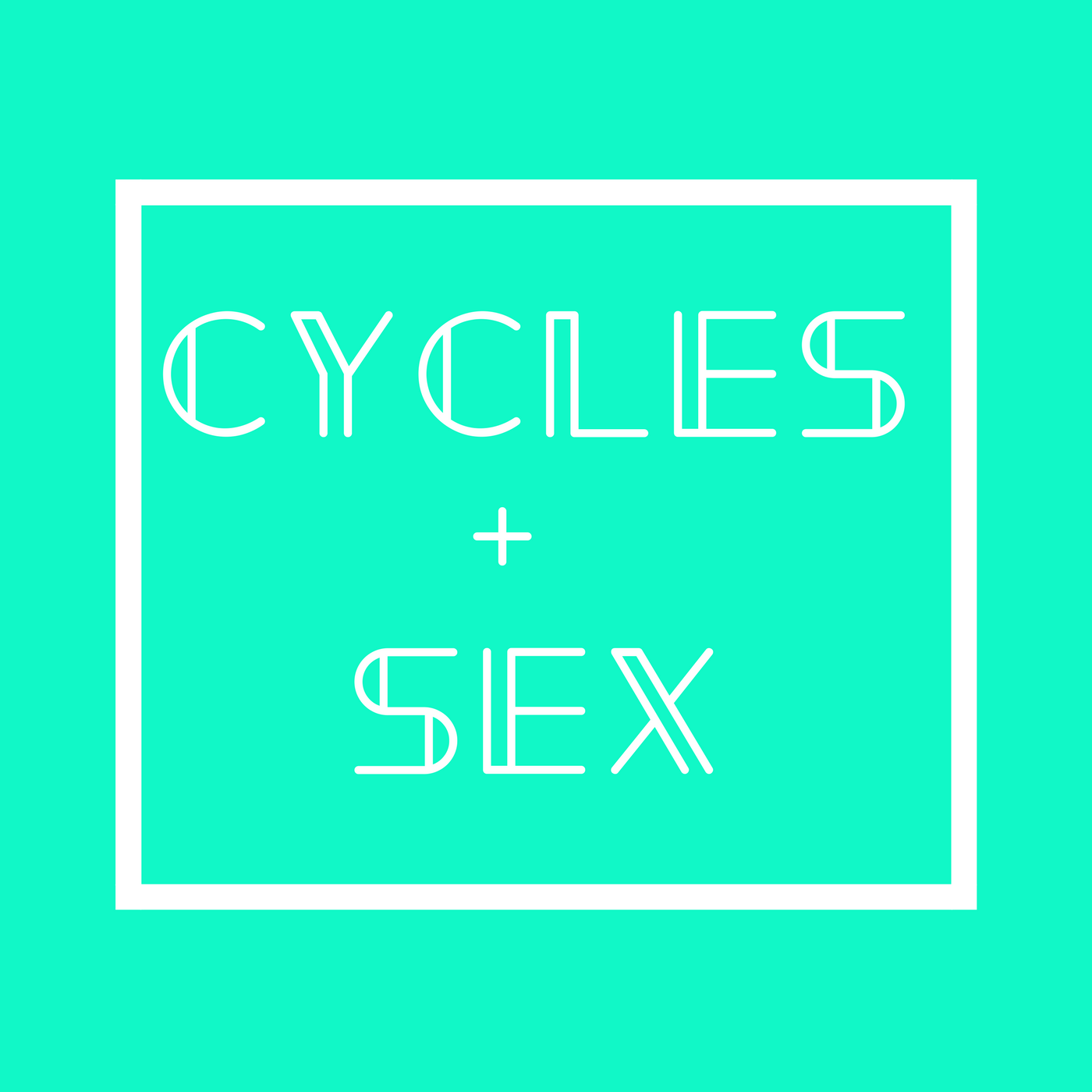 CYCLES + SEX