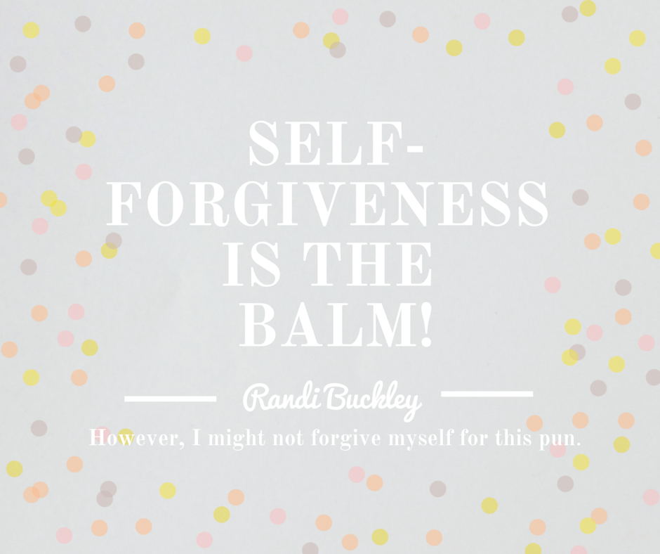 Self-Forgiveness is the Balm!