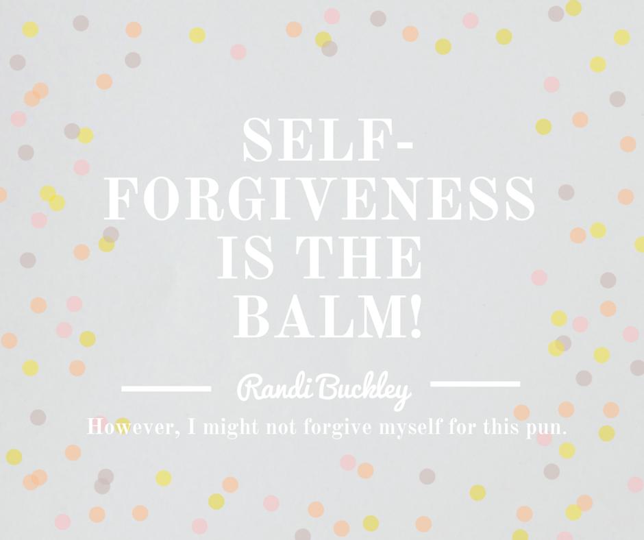 Self-Forgivenessis theBalm!