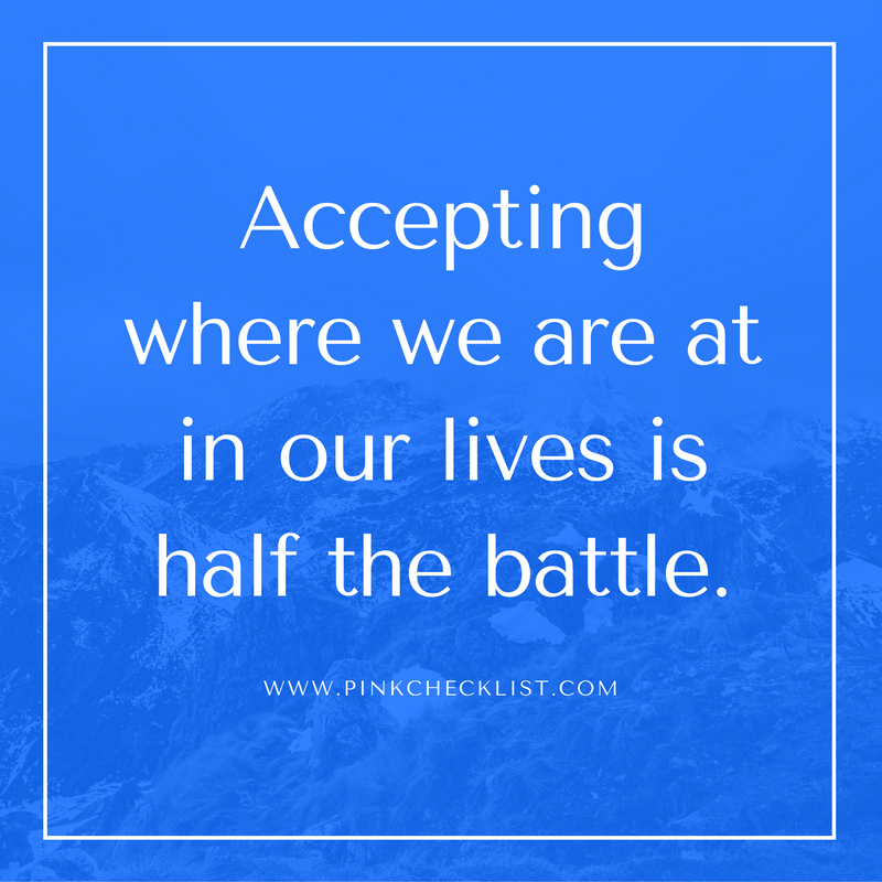 accepting-where-we-are-at-in-our-lives-is-half-the-battle-1