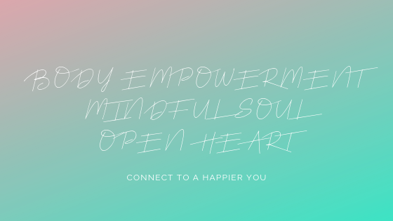 Body Empowerment Mindful Soul Open Heart