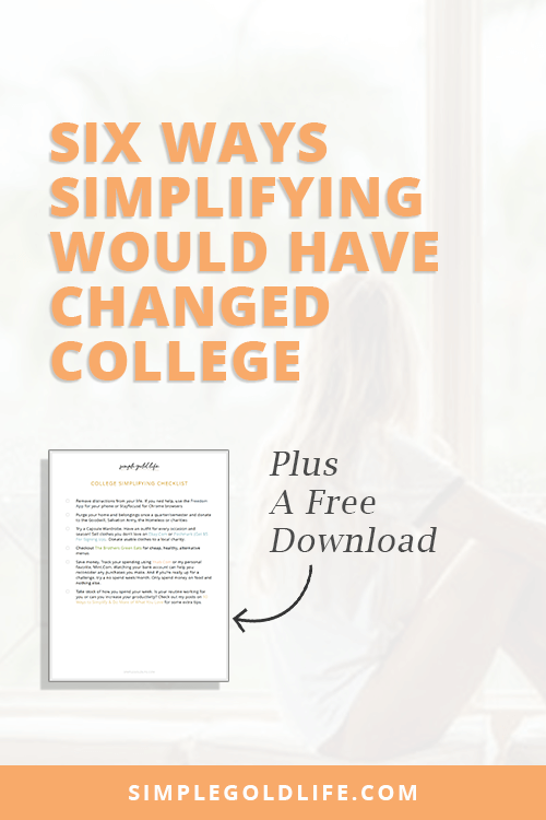 I had a great college experience, but if i adopted simplifying back then, these are the 6 ways simplifying would have changed college for the better.