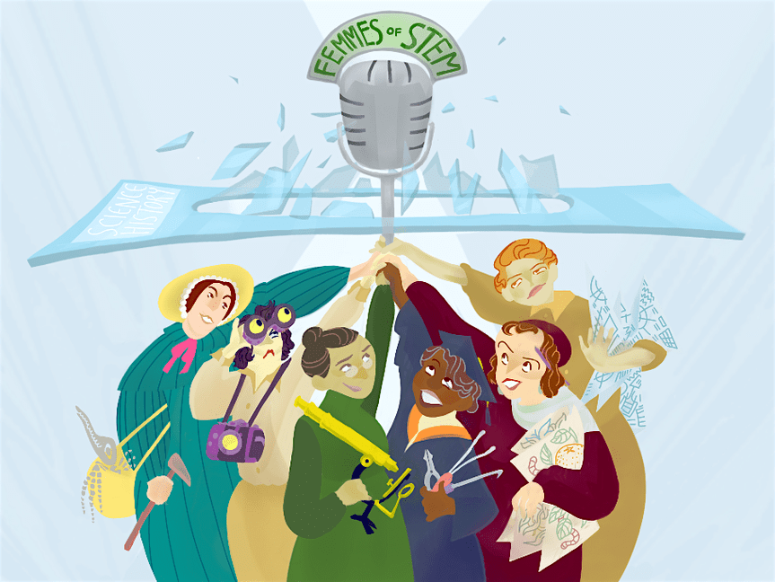 An illustration of femme scientists from a variety of fields using a microphone with the words 'Femmes of STEM' to break through a glass ceiling of Science History. Artwork by    Keshy Jeong    for    Free Radicals   .