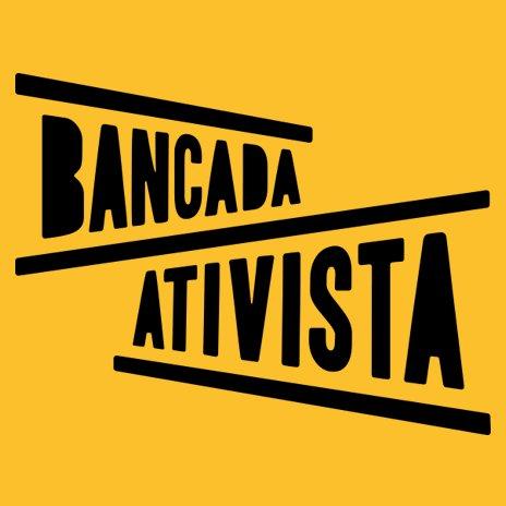 Bancada Ativista - Movimento independente e suprapartidário de pessoas com atuação em causas sociais, políticas e ambientais que se uniram para eleger ativistas.