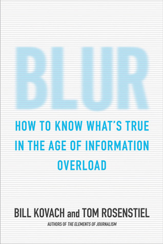 Blur: How to Know What's True in the Age of Information Overload by Bill Kovack and Tom Rosenstiel