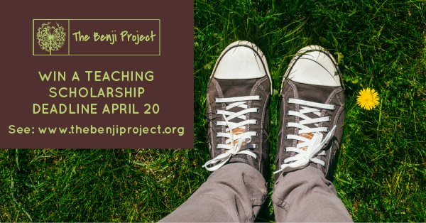 - The Benji Project is offering two scholarships for individuals to become trained to teach the Making Friends with Yourself program of mindful self-compassion for teens. See more information and an application here. One scholarship is made possible by the Fund for Women and Girls, and it will go to a woman. Applications must be submitted by April 20.