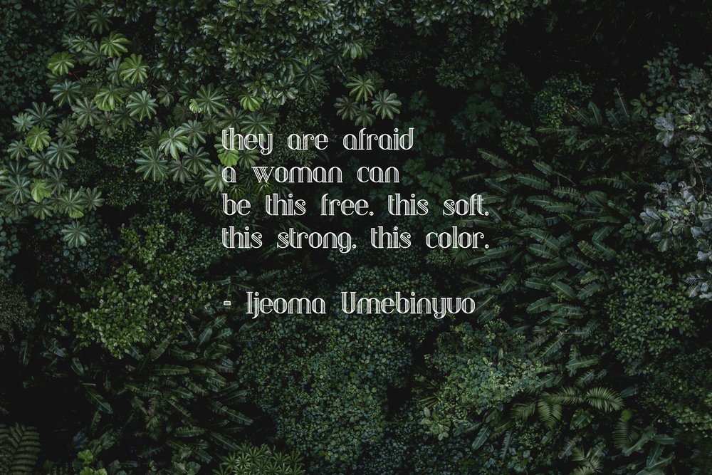 """they are afraid a woman can be this free, this soft, this strong, this color"" poem by Ijeoma Umebinyuo in white letters over an image of tropical greenery"