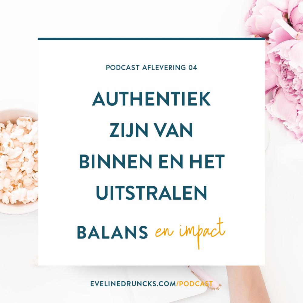 balans-en-impact-aflevering-4-authentiek-zijn-van-binnen-en-het-uitstralen