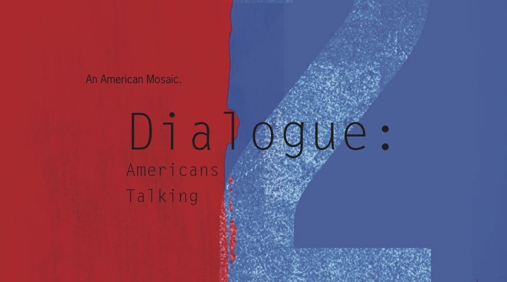 The project is a work in progress. I have been getting some great conversations on video. It only makes sense to now share some of the conversations on our new PODCAST.      DIALOGUE, AN AMERICAN MOSAIC