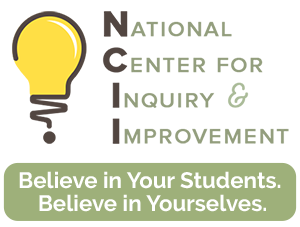 National Center for Inquiry & Improvement: Believe in Your Students. Believe in Yourselves.