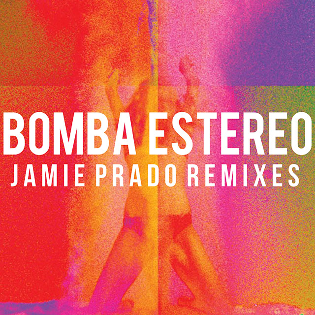 Jamie Prado Bomba Estereo Remixes