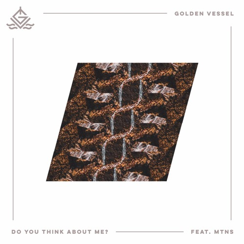 Golden Vessel Feat MTNS - Do You Think About Me