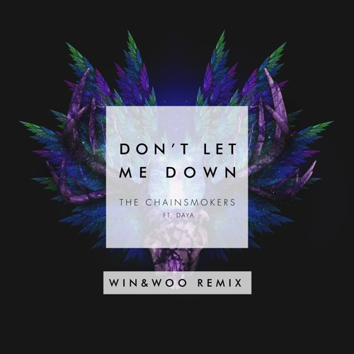 The Chainsmokers Ft. Daya - Don't Let Me Down (Win & Woo Remix)
