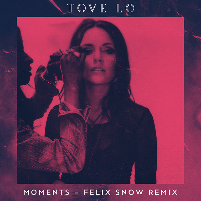 Tove Lo - Moments (Felix Snow Remix)