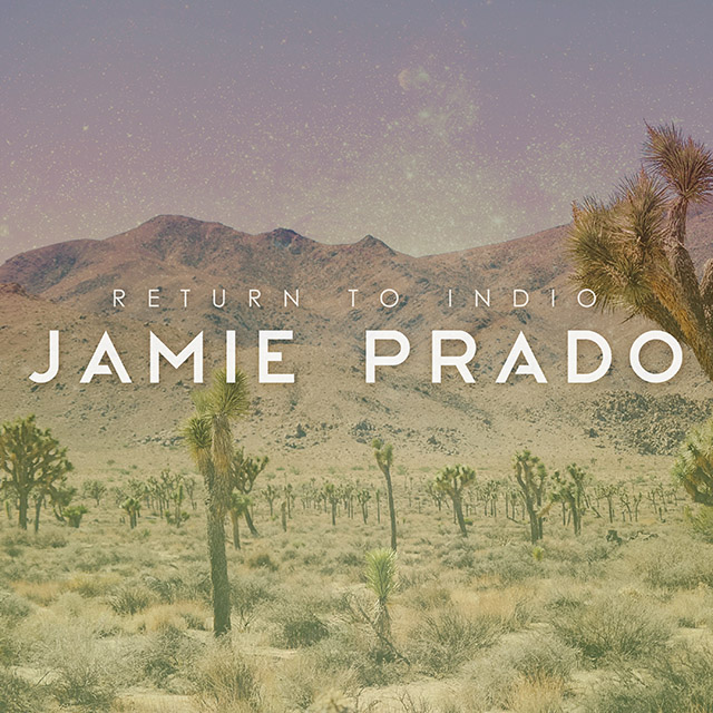 Jamie Prado - Return to Indio