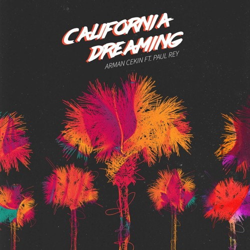 Arman Cekin Feat. Paul Rey - California Dreaming