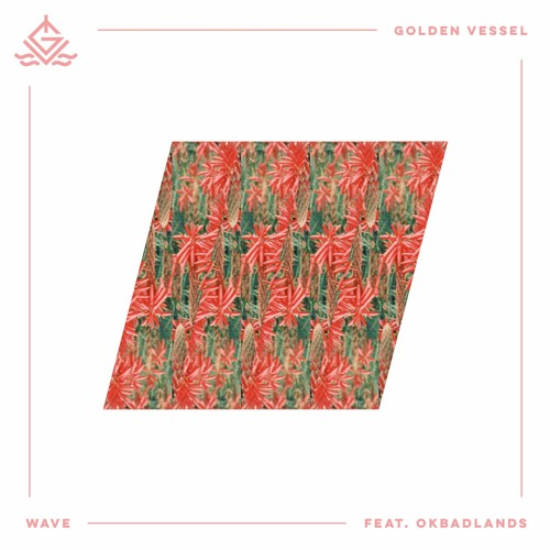 Golden Vessel ft OKBADLANDS Wave