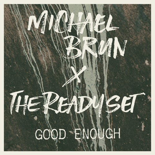 Michael Brun X The Ready Set - Good Enough